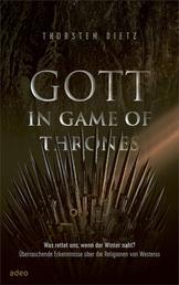 Gott in Game of Thrones - Was rettet uns, wenn der Winter naht? Überraschende Erkenntnisse über die Religionen von Westeros