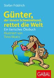 Günter, der innere Schweinehund, rettet die Welt - Ein tierisches Ökobuch