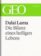 : Dalai Lama: Die Bilanz eines heiligen Lebens (GEO eBook Single)