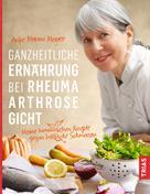 Anke Mouni Meyer: Ganzheitliche Ernährung bei Rheuma, Arthrose, Gicht ★★★★