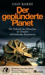 Der geplünderte Planet - Die Zukunft des Menschen im Zeitalter schwindender Ressourcen