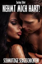 NEHMT MICH HART! - Schmutzige Sexgeschichten
