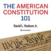 The American Constitution 101 (Unabridged)