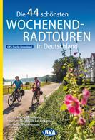 BVA BikeMedia GmbH: Die 44 schönsten Wochenend-Radtouren in Deutschland mit GPS-Tracks
