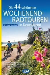 Die 44 schönsten Wochenend-Radtouren in Deutschland mit GPS-Tracks - 44 Radtouren zwischen 70 und 230 km für kurze und lange Wochenenden.