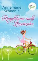 Annemarie Schoenle: Ringelblume sucht Löwenzahn ★★★★