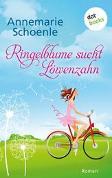 Ringelblume sucht Löwenzahn - Roman