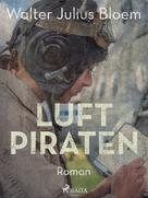 Walter Julius Bloem: Luftpiraten. Ein heiterer Fliegerroman