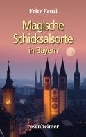 Fritz Fenzl: Magische Schicksalsorte in Bayern ★★★