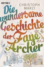 Die wundersame Geschichte der Faye Archer - Roman