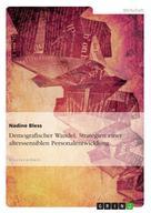 Nadine Bless: Demografischer Wandel: Strategien einer alterssensiblen Personalentwicklung
