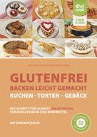 Birgit Wäschenbach: Glutenfrei backen leicht gemacht – Kuchen, Torten und Gebäck