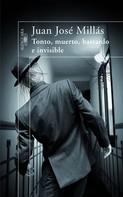 Juan José Millás: Tonto, muerto, bastardo e invisible