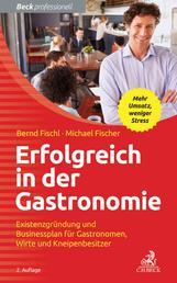 Erfolgreich in der Gastronomie - Existenzgründung und Businessplan für Gastronomen, Wirte und Kneipenbesitzer