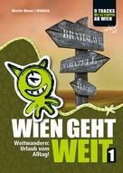 Martin Moser: Wien geht weit, Weitwandern: Urlaub vom Alltag!