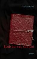 Marleen Franke: Bleib bei mir, Vampir!