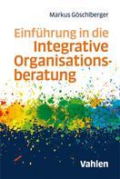 Markus Göschlberger: Einführung in die Integrative Organisationsberatung