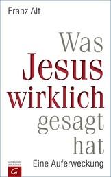 Was Jesus wirklich gesagt hat - Eine Auferweckung
