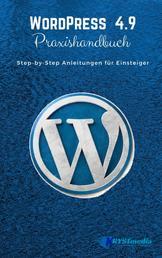 WordPress 4.9 Praxishandbuch - Step-by-Step Anleitungen für Einsteiger