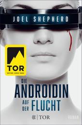 Die Androidin - Auf der Flucht - Roman