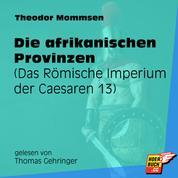 Die afrikanischen Provinzen - Das Römische Imperium der Caesaren, Band 13 (Ungekürzt)