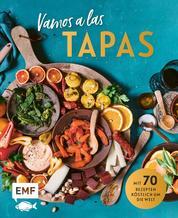Vamos a las Tapas - Mit 70 Rezepten köstlich um die Welt: Antipasti-Gemüse, Empanadas mit Tomatensalsa, Sesam-Gewürz-Krokant und mehr