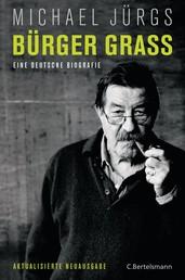 Bürger Grass - Eine deutsche Biografie - Aktualisierte Neuausgabe