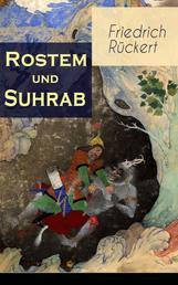 Rostem und Suhrab - Heldengeschichte in 12 Büchern - Aus dem persischen Heldenepos Schahname