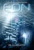 Sascha Vennemann: Eon - Das letzte Zeitalter, Band 1: Die Aggregation (Science-Fiction) ★★★★