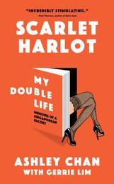 Scarlet Harlot: My Double Life - Memoirs of a Singaporean Escort