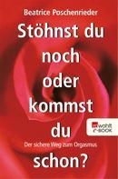 Beatrice Poschenrieder: Stöhnst du noch oder kommst du schon? ★★★★