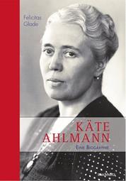 Käte Ahlmann - Eine Biographie