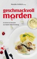 Mareike Fröhlich: geschmackvoll morden: 25 Krimis und Rezepte aus Baden-Württemberg ★★★★
