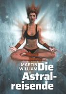 Martin William: Die Astralreisende