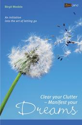 Clear your Clutter - Manifest your dreams - An initiation into the art of letting go