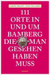 111 Orte in und um Bamberg, die man gesehen haben muss - Reiseführer