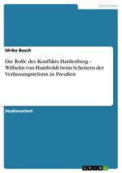 Die Rolle des Konflikts Hardenberg - Wilhelm von Humboldt beim Scheitern der Verfassungsreform in Preußen