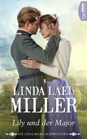 Linda Lael Miller: Die Chalmers-Schwestern - Lily und der Major ★★★★