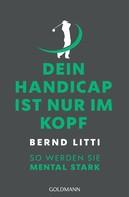 Bernd H. Litti: Dein Handicap ist nur im Kopf