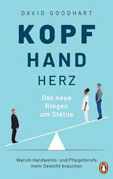 Kopf, Hand, Herz – Das neue Ringen um Status - Warum Handwerks- und Pflegeberufe mehr Gewicht brauchen