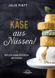 Käse aus Nüssen! - Köstliche vegane Käsesorten und Gerichte