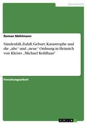 """Sündenfall, Zufall, Geburt, Katastrophe und die """"alte"""" und """"neue"""" Ordnung in Heinrich von Kleists """"Michael Kohlhaas"""""""