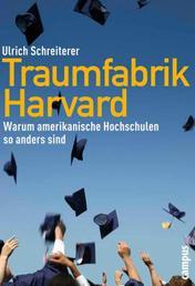Traumfabrik Harvard - Warum amerikanische Hochschulen so anders sind