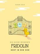 susan Cole: Die kleine Reiseente Fridolin geht in den Zoo
