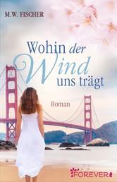 Wohin der Wind uns trägt - Roman