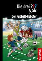Ulf Blanck: Die drei ??? Kids, 75, Der Fußball-Roboter (drei Fragezeichen Kids) ★★★★