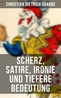 Christian Dietrich Grabbe: Scherz, Satire, Ironie und tiefere Bedeutung
