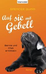 Auf sie mit Gebell - Bernie und Chet ermitteln - Roman