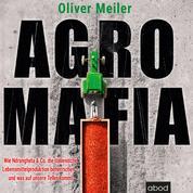 Agromafia - Wie Ndrangheta & Co. die italienische Lebensmittelproduktion beherrschen - und was auf unsere Teller kommt