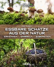 Essbare Schätze aus der Natur - Erkennen - Sammeln - Zubereiten